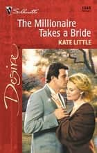 The Millionaire Takes a Bride ebook by Kate Little