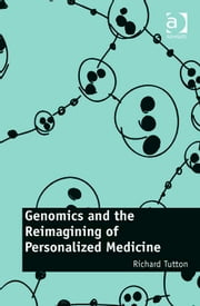 Genomics and the Reimagining of Personalized Medicine ebook by Dr Richard Tutton