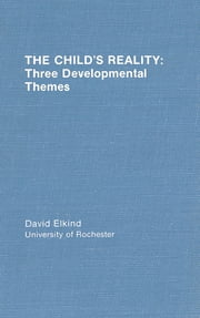 The Child's Reality - Three Developmental Themes ebook by D. Elkind