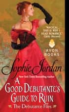 A Good Debutante's Guide to Ruin ebook by Sophie Jordan