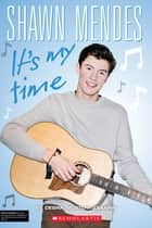 Shawn Mendes: It's My Time ebook by DEBRA MOSTOW ZAKARIN