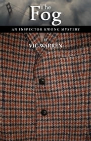 The Fog - An Inspector Kwong Mystery ebook by Vic Warren