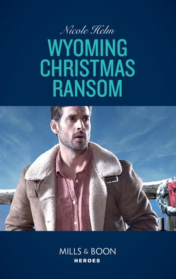 Wyoming Christmas Ransom (Mills & Boon Heroes) (Carsons & Delaneys, Book 3) eBook by Nicole Helm