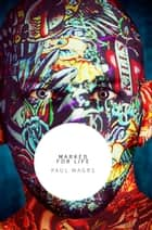 Marked for Life ebook by Paul Magrs