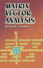 Matrix Vector Analysis ebook by Richard L. Eisenman