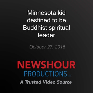 Minnesota kid destined to be Buddhist spiritual leader audiobook by PBS NewsHour