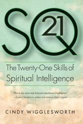 SQ21 - The Twenty-One Skills of Spiritual Intelligence ebook by Cindy Wigglesworth