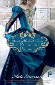Secrets of the Tudor Court: The Pleasure Palace ebook by Kate Emerson