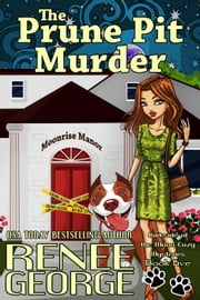 The Prune Pit Murder - A Barkside of the Moon Cozy Mystery, #5 ebook by Renee George