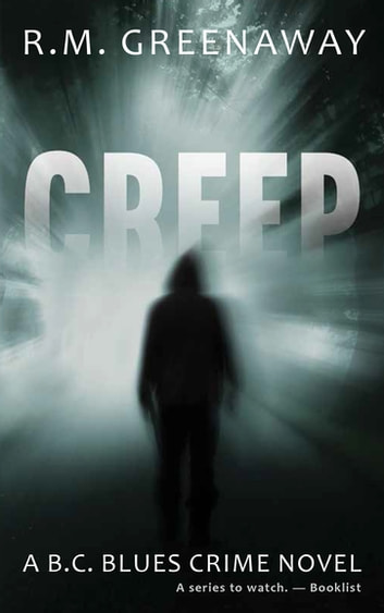 Creep - A B.C. Blues Crime Novel ebook by R.M. Greenaway