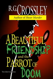 A Beautiful Friendship and The Parrot of Doom ebook by R.G. Crossley