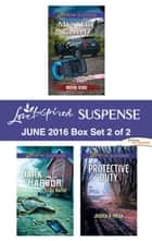 Harlequin Love Inspired Suspense June 2016 - Box Set 2 of 2 - An Anthology ebook by Shirlee McCoy, Christy Barritt, Jessica R. Patch