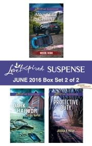 Harlequin Love Inspired Suspense June 2016 - Box Set 2 of 2 - Mystery Child\Dark Harbor\Protective Duty  ebook de Shirlee McCoy, Christy Barritt, Jessica R. Patch