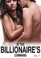 At the Billionaires Command - Vol. 7 ebook by Lucy Jones