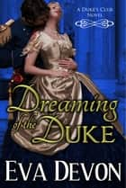 Dreaming of the Duke - Duke's Club, #2 ebook by Eva Devon