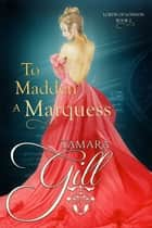 To Madden a Marquess ebook by Tamara Gill