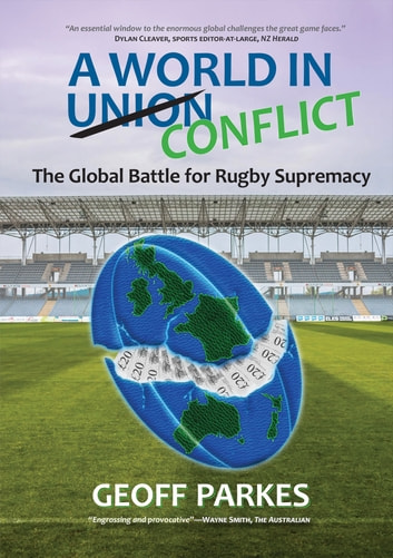 A World in Conflict - The Global Battle for Rugby Supremacy ebook by Geoff Parkes