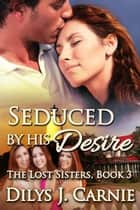 Seduced by His Desire ebook by Dilys J. Carnie
