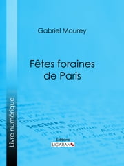 Fêtes foraines de Paris ebook by Gabriel Mourey, Ligaran