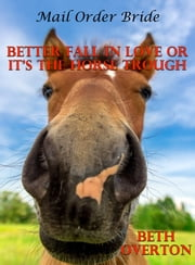 Mail Order Bride: Better Fall In Love Or It's The Horse Trough ebook by Beth Overton