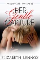 Her Gentle Capture ebook by