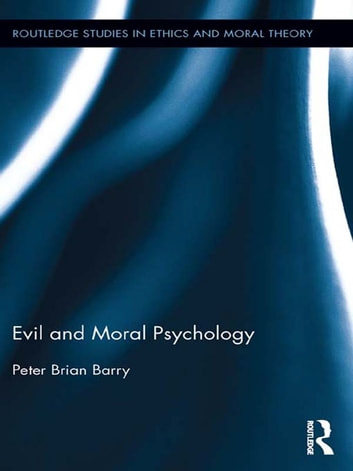 Evil and Moral Psychology ebook by Peter Brian Barry