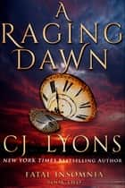 A RAGING DAWN - A Novel of Fatal Insomnia ebook by CJ Lyons