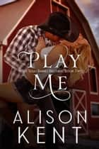 Play Me - West Texas Barnes Brothers, #2 ebook by Alison Kent