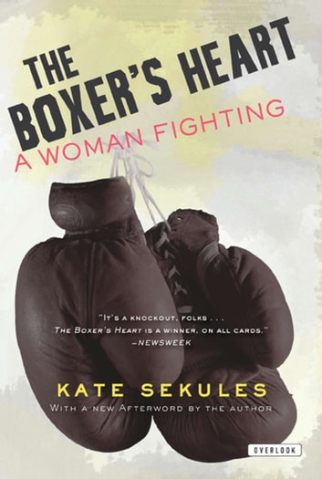 The Boxer's Heart: A Woman Fighting ebook by Kate Sekules