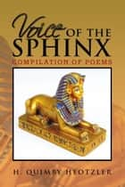 Voice of the Sphinx - Compilation of Poems ebook by H. Quimby Heotzler