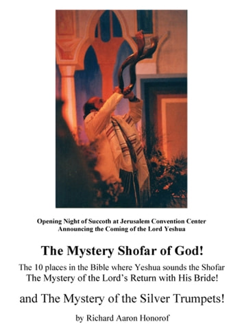 The Mystery Shofar of God! and The Mystery of the Silver Trumpets! - The 10 Places in the Bible Where Yeshua Sounds the Shofar ebook by Richard Aaron Honorof