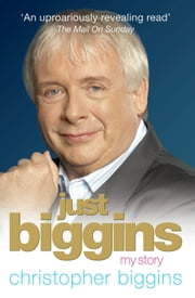 Just Biggins - My Story ebook by Christopher Biggins