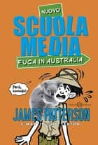 Scuola Media - Fuga in Australia ebook by James Patterson, Martin Chatterton