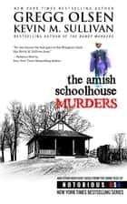 The Amish Schoolhouse Murders ebook by Gregg Olsen,Kevin M. Sullivan