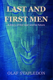 Last and First Men: A Story of the near and far future ebook by Stapledon, Olaf