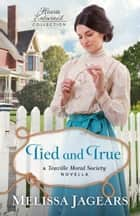 Tied and True (Hearts Entwined Collection) - A Teaville Moral Society Novella ebook by Melissa Jagears