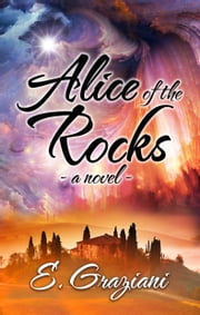 Alice of the Rocks ebook by E. Graziani