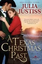 A Texas Christmas Past ebook by Julia Justiss