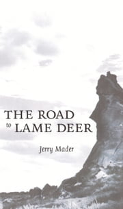 The Road to Lame Deer ebook by Jerry Mader