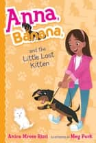 Anna, Banana, and the Little Lost Kitten ebook by Anica Mrose Rissi, Meg Park