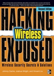 Hacking Exposed Wireless, Second Edition - Wireless Security Secrets and Solutions ebook by Johnny Cache,Joshua Wright,Vincent Liu