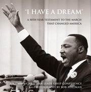 """I Have a Dream"": A 50th Year Testament to the March that Changed America ebook by Southern Christian Leadership Conference"