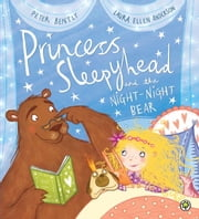 Princess Sleepyhead and the Night-Night Bear ebook by Peter Bently,Laura Ellen Anderson