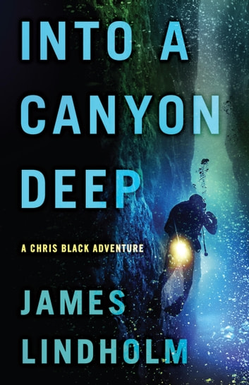 Into a Canyon Deep - A Chris Black Adventure ebook by James Lindholm