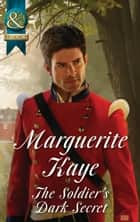 The Soldier's Dark Secret (Mills & Boon Historical) (Comrades in Arms, Book 1) ebook by Marguerite Kaye
