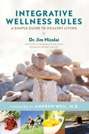 Integrative Wellness Rules - A Simple Guide to Healthy Living ebook by Dr. Jim Nicolai