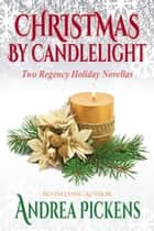 Christmas By Candlelight ebook by Andrea Pickens