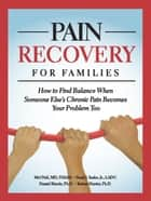 Pain Recovery for Families ebook by Mel Pohl,Frank J. Szabo, Jr.,Daniel Shiode,Ph.D. Robert Hunter