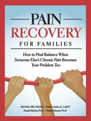 Pain Recovery for Families - How to Find Balance When Someone Else's Chronic Pain Becomes Your Problem Too ebook by Mel Pohl,Frank J. Szabo, Jr.,Daniel Shiode,Ph.D. Robert Hunter
