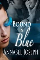 Bound in Blue ebook by Annabel Joseph
